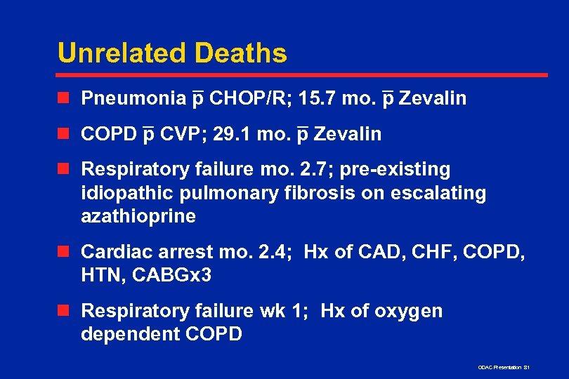 Unrelated Deaths – n Pneumonia p CHOP/R; 15. 7 mo. – Zevalin p –
