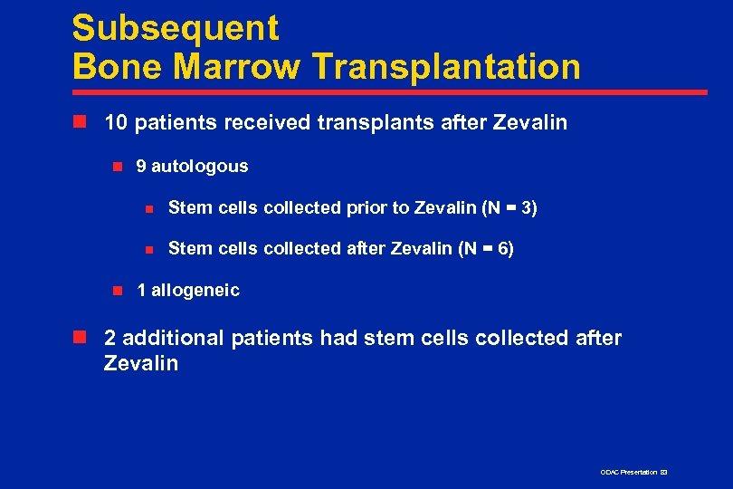 Subsequent Bone Marrow Transplantation n 10 patients received transplants after Zevalin n 9 autologous