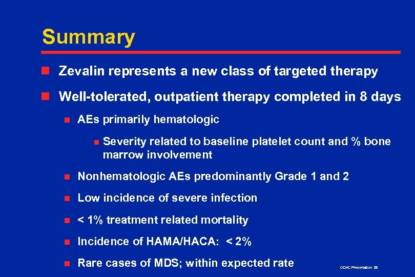 Summary n Zevalin represents a new class of targeted therapy n Well-tolerated, outpatient therapy