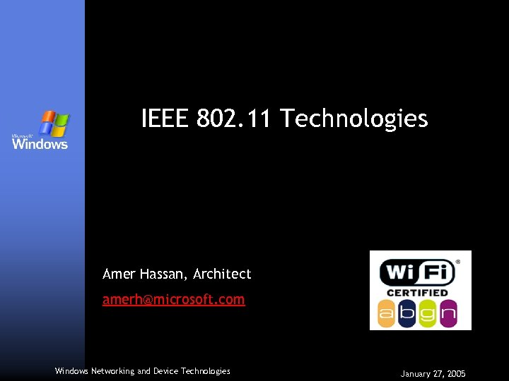 IEEE 802. 11 Technologies Amer Hassan, Architect amerh@microsoft. com Windows Networking and Device Technologies