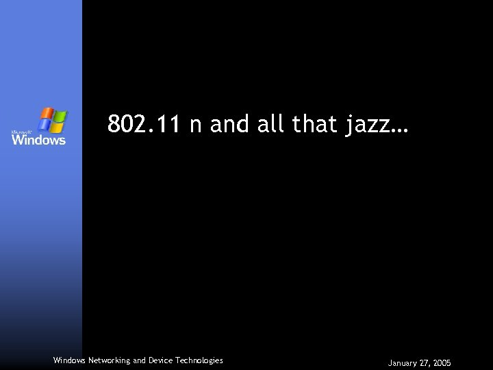 802. 11 n and all that jazz… Windows Networking and Device Technologies January 27,