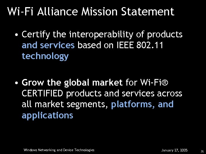 Wi-Fi Alliance Mission Statement • Certify the interoperability of products and services based on