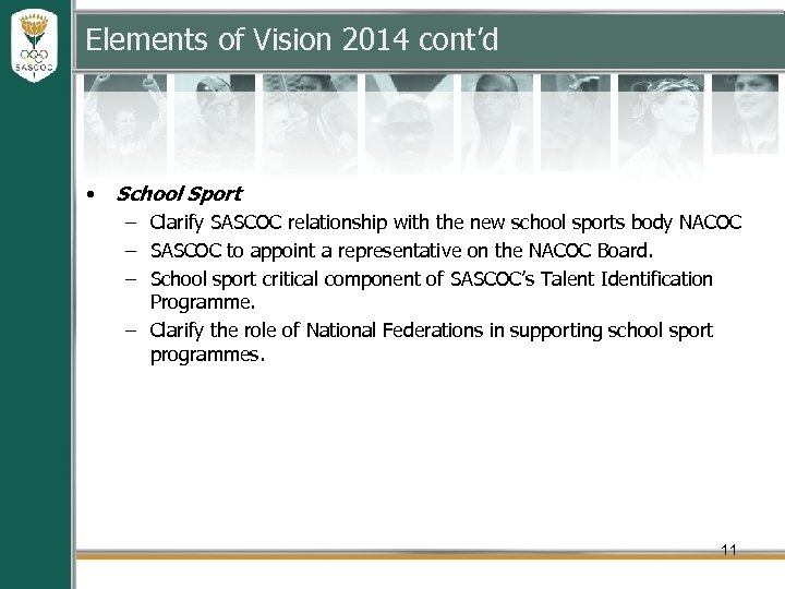 Elements of Vision 2014 cont'd • School Sport – Clarify SASCOC relationship with the
