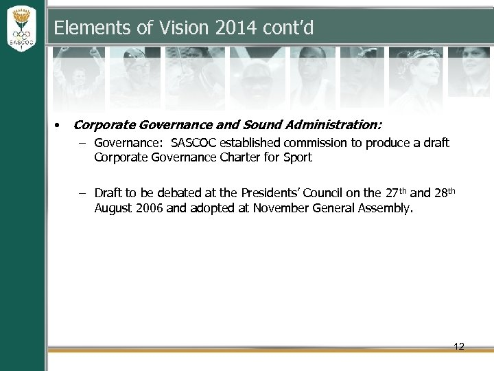 Elements of Vision 2014 cont'd • Corporate Governance and Sound Administration: – Governance: SASCOC