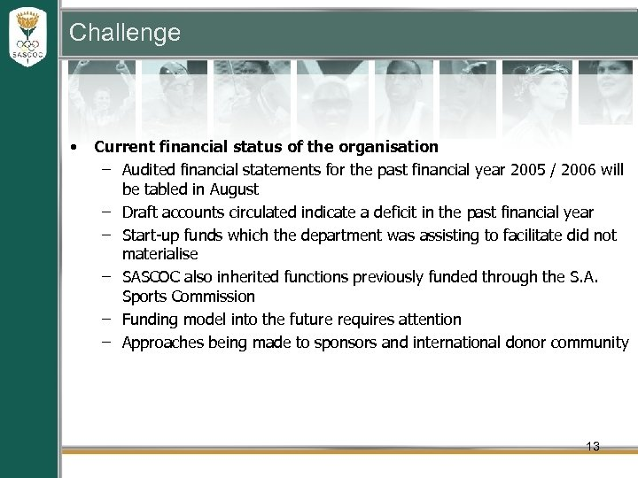 Challenge • Current financial status of the organisation – Audited financial statements for the