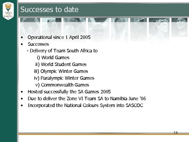 Successes to date • • Operational since 1 April 2005 Successes - Delivery of