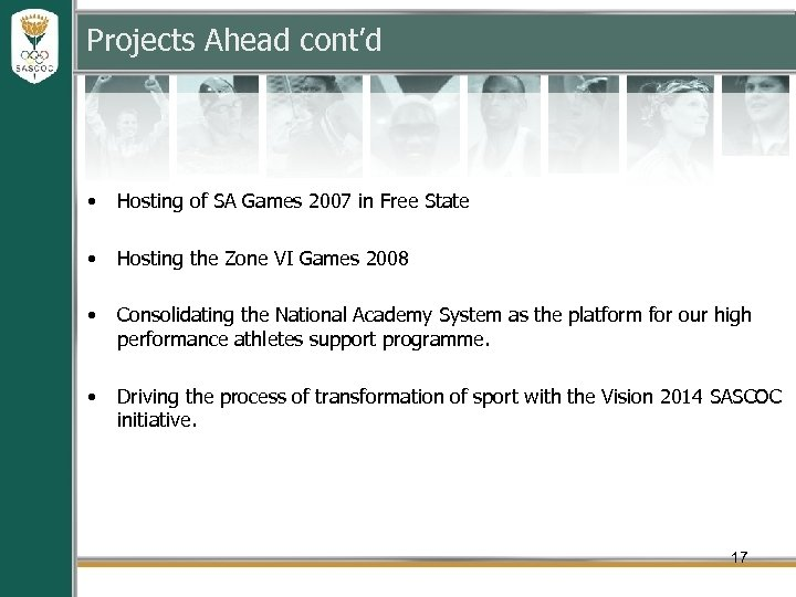 Projects Ahead cont'd • Hosting of SA Games 2007 in Free State • Hosting