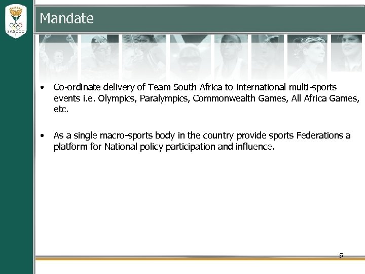 Mandate • Co-ordinate delivery of Team South Africa to international multi-sports events i. e.