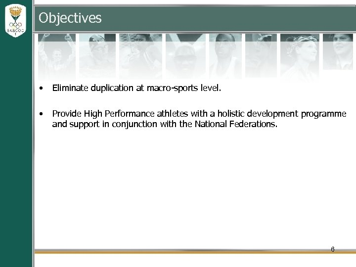 Objectives • Eliminate duplication at macro-sports level. • Provide High Performance athletes with a
