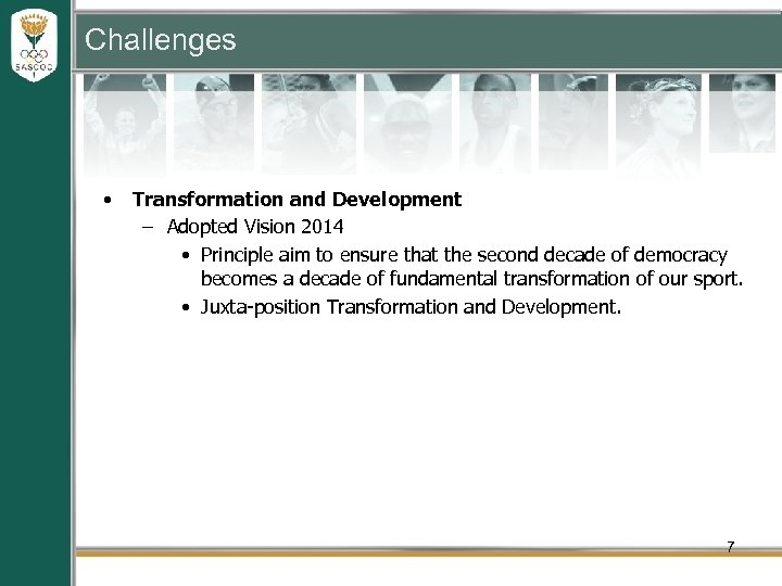 Challenges • Transformation and Development – Adopted Vision 2014 • Principle aim to ensure
