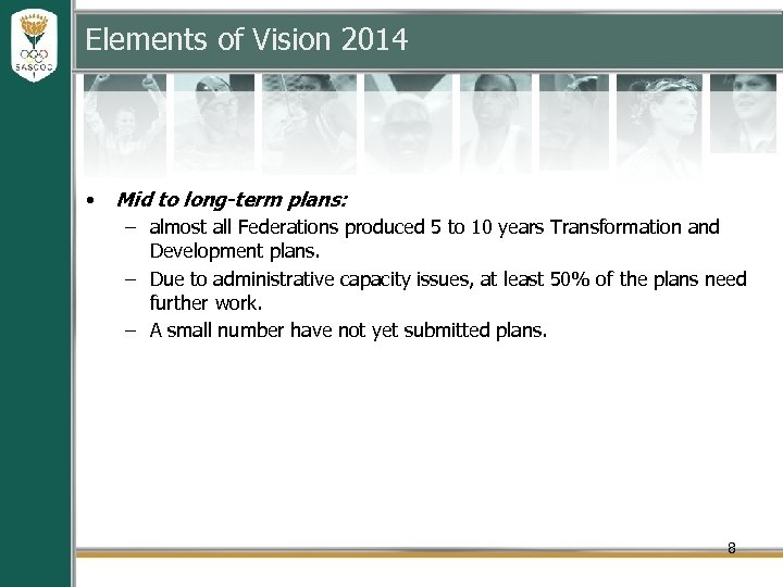 Elements of Vision 2014 • Mid to long-term plans: – almost all Federations produced