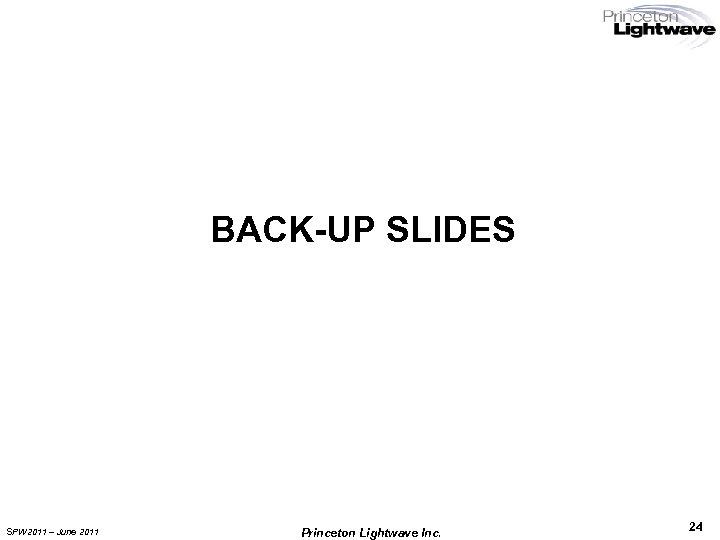 BACK-UP SLIDES SPW 2011 – June 2011 Princeton Lightwave Inc. 24