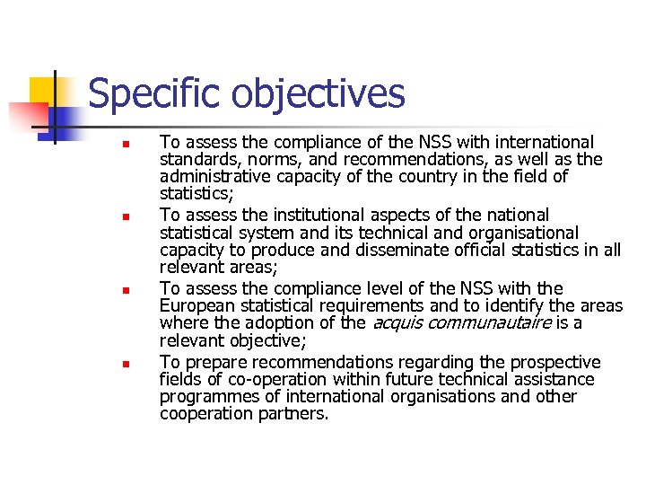 Specific objectives n n To assess the compliance of the NSS with international standards,