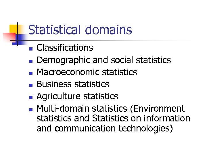 Statistical domains n n n Classifications Demographic and social statistics Macroeconomic statistics Business statistics