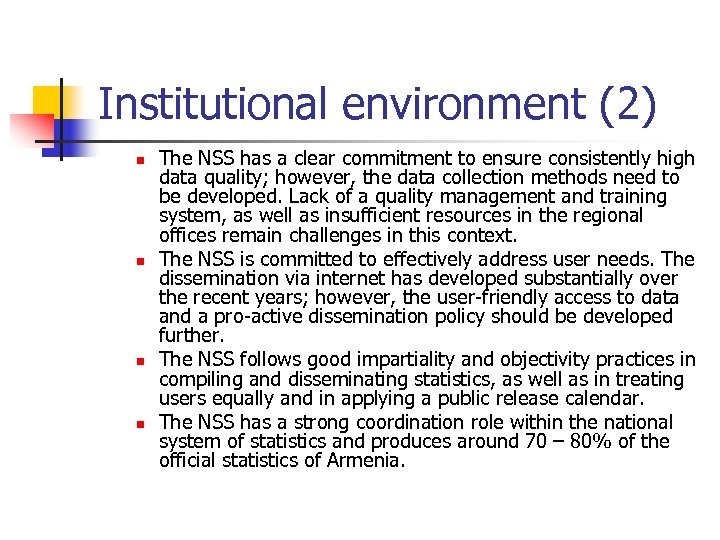 Institutional environment (2) n n The NSS has a clear commitment to ensure consistently