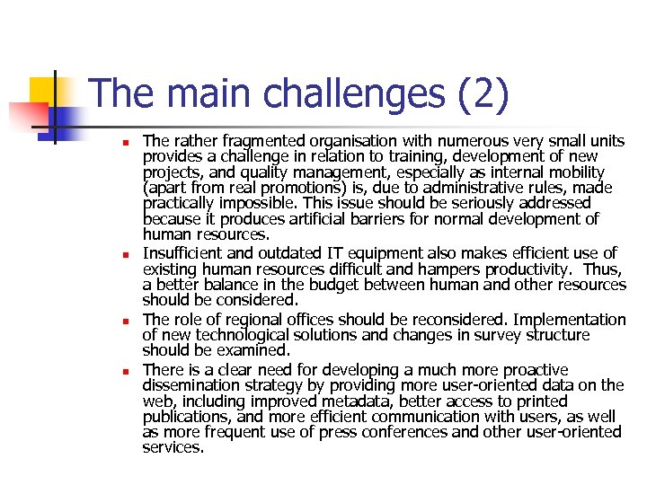 The main challenges (2) n n The rather fragmented organisation with numerous very small