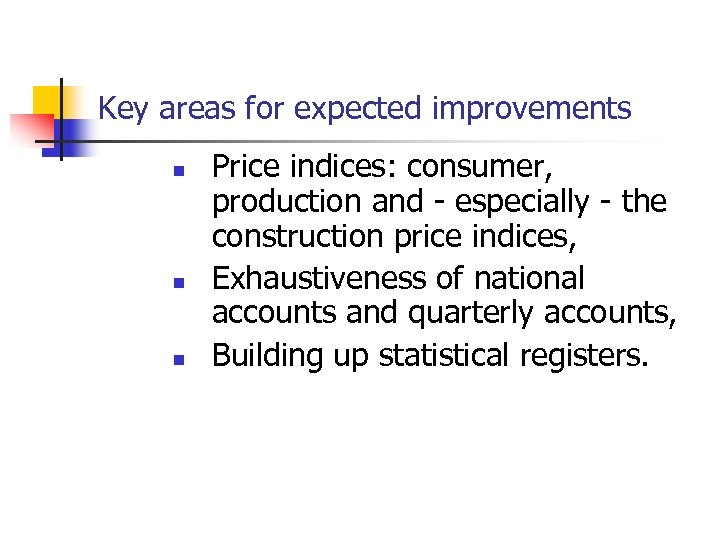 Key areas for expected improvements n n n Price indices: consumer, production and -