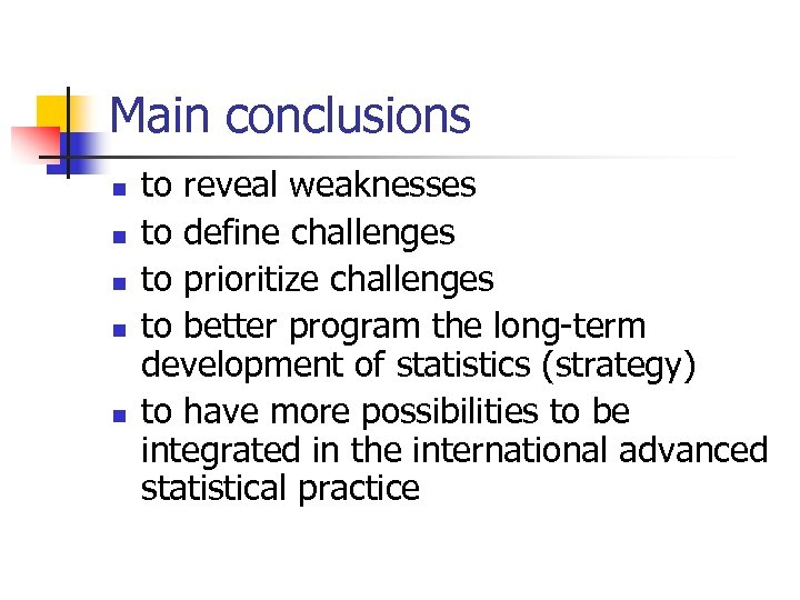 Main conclusions n n n to reveal weaknesses to define challenges to prioritize challenges