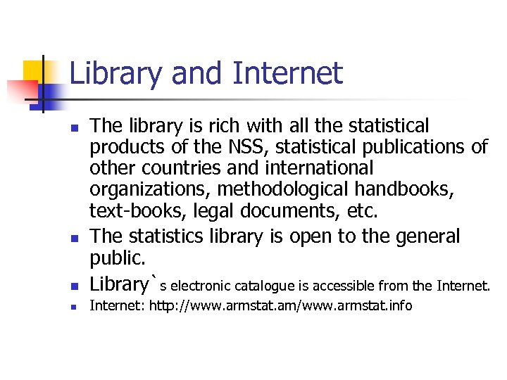 Library and Internet n The library is rich with all the statistical products of