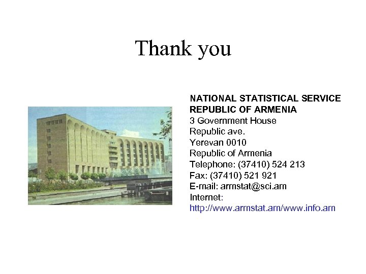 Thank you NATIONAL STATISTICAL SERVICE REPUBLIC OF ARMENIA 3 Government House Republic ave. Yerevan