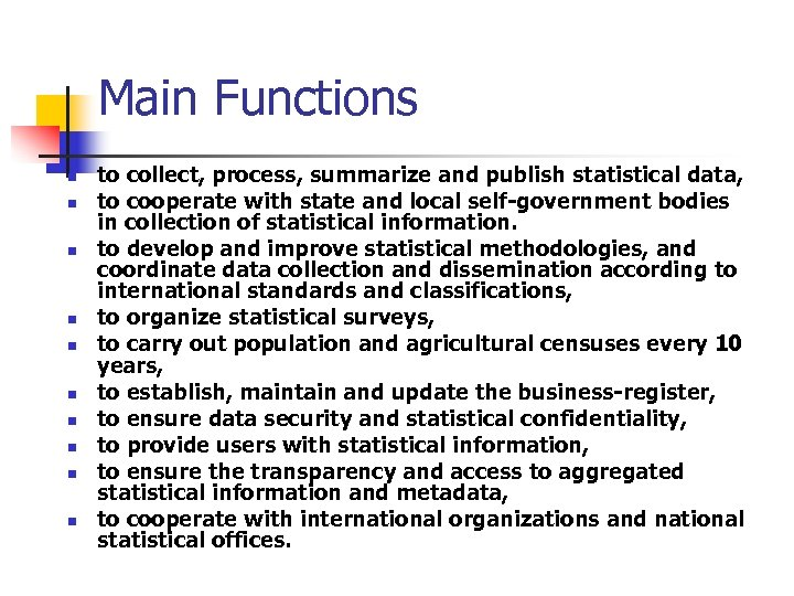 Main Functions n n n n n to collect, process, summarize and publish statistical