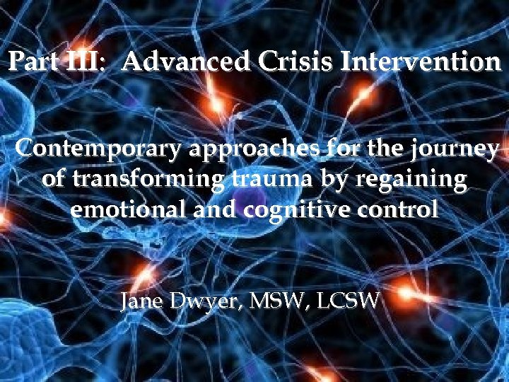 Part III: Advanced Crisis Intervention Contemporary approaches for the journey of transforming trauma by
