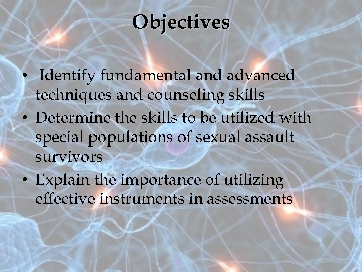 Objectives • Identify fundamental and advanced techniques and counseling skills • Determine the skills