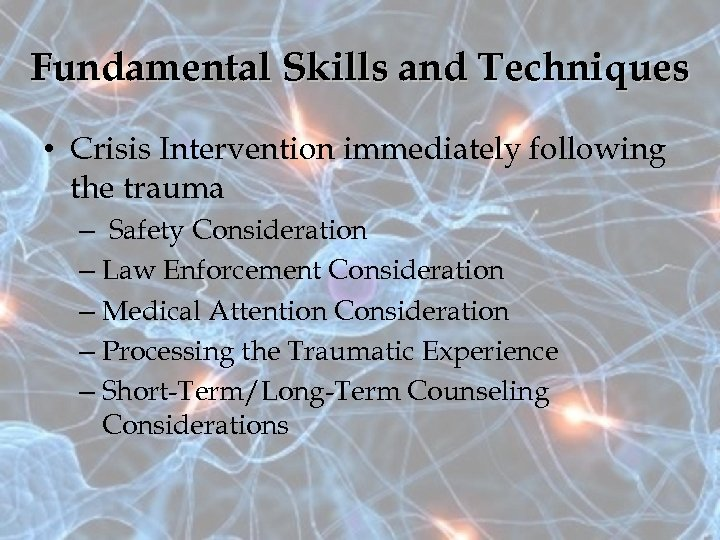 Fundamental Skills and Techniques • Crisis Intervention immediately following the trauma – Safety Consideration