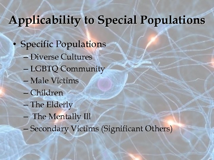 Applicability to Special Populations • Specific Populations – Diverse Cultures – LGBTQ Community –