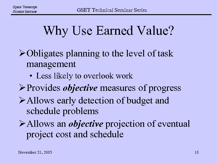 Space Telescope Science Institute GSET Technical Seminar Series Why Use Earned Value? Ø Obligates