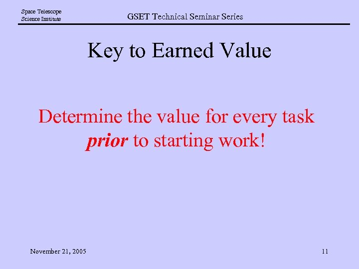 Space Telescope Science Institute GSET Technical Seminar Series Key to Earned Value Determine the