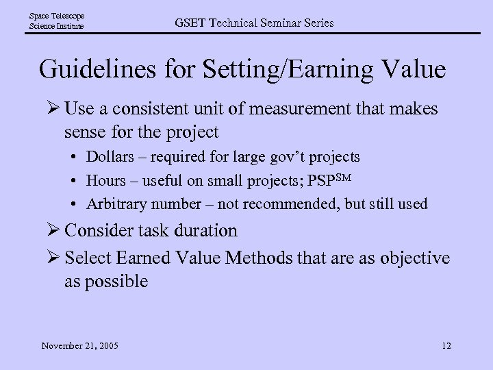 Space Telescope Science Institute GSET Technical Seminar Series Guidelines for Setting/Earning Value Ø Use