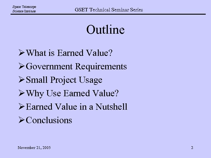 Space Telescope Science Institute GSET Technical Seminar Series Outline Ø What is Earned Value?