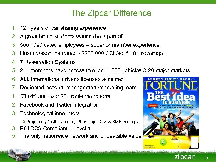 The Zipcar Difference 1. 12+ years of car sharing experience 2. A great brand