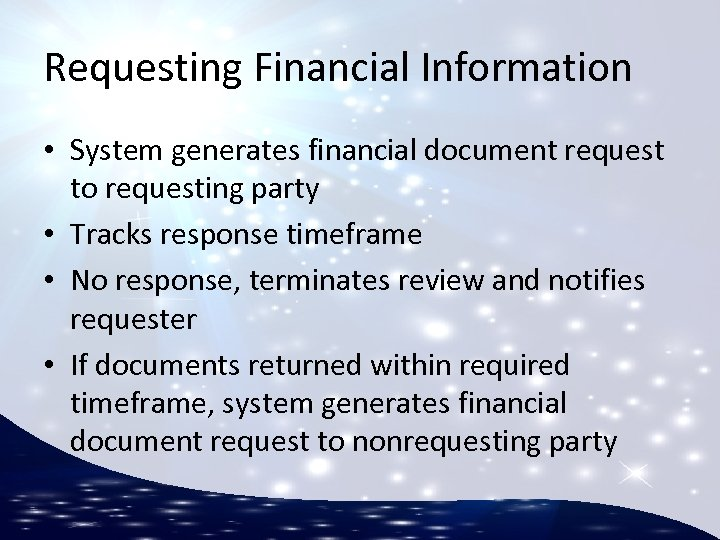Requesting Financial Information • System generates financial document request to requesting party • Tracks