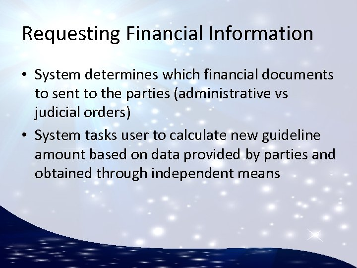 Requesting Financial Information • System determines which financial documents to sent to the parties