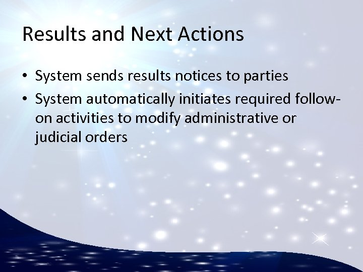 Results and Next Actions • System sends results notices to parties • System automatically