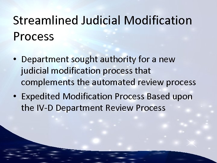 Streamlined Judicial Modification Process • Department sought authority for a new judicial modification process