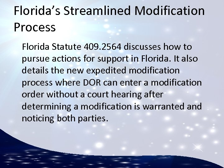 Florida's Streamlined Modification Process Florida Statute 409. 2564 discusses how to pursue actions for
