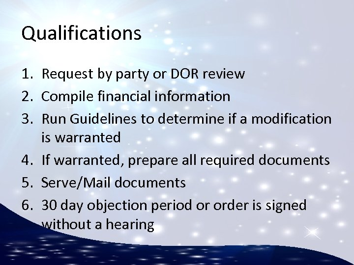 Qualifications 1. Request by party or DOR review 2. Compile financial information 3. Run