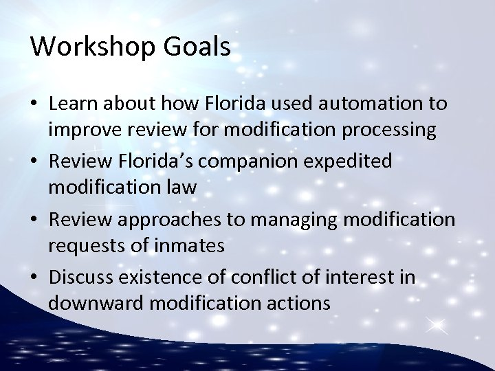 Workshop Goals • Learn about how Florida used automation to improve review for modification
