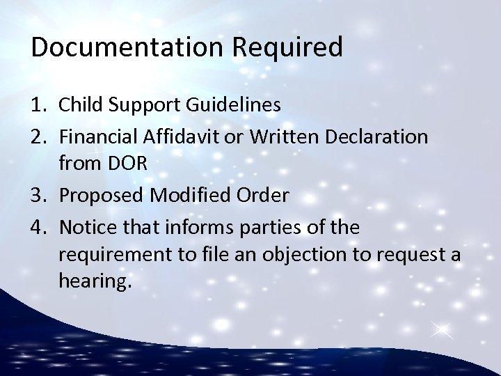 Documentation Required 1. Child Support Guidelines 2. Financial Affidavit or Written Declaration from DOR
