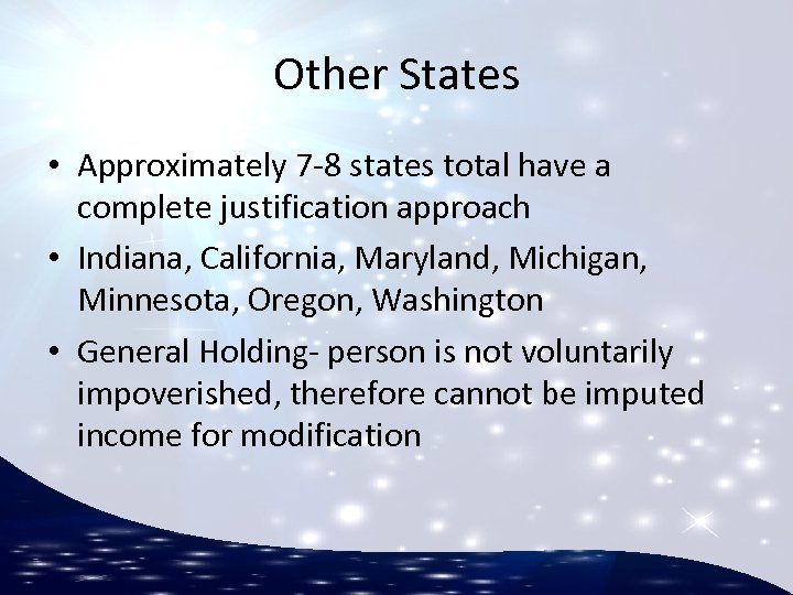 Other States • Approximately 7 -8 states total have a complete justification approach •