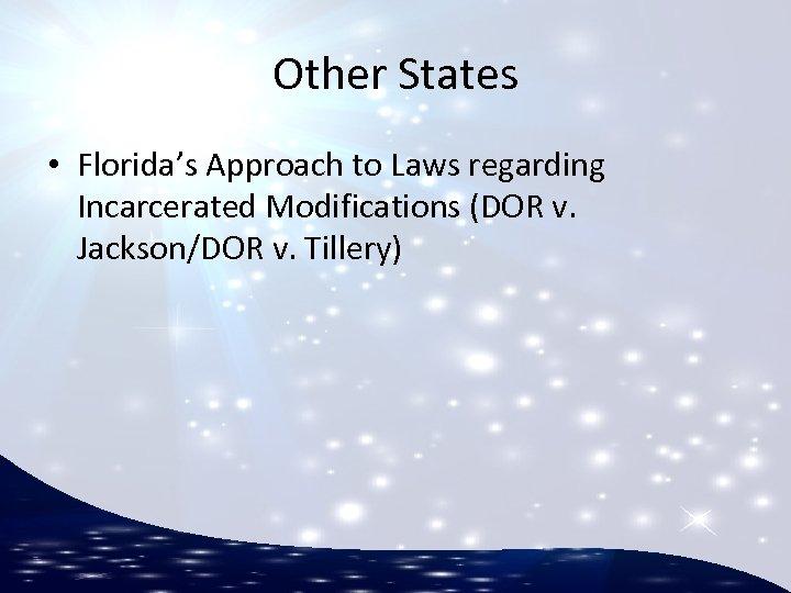 Other States • Florida's Approach to Laws regarding Incarcerated Modifications (DOR v. Jackson/DOR v.
