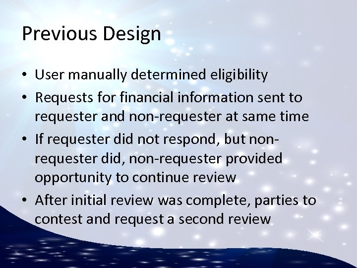 Previous Design • User manually determined eligibility • Requests for financial information sent to