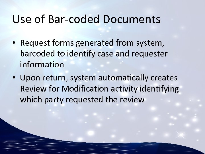 Use of Bar-coded Documents • Request forms generated from system, barcoded to identify case