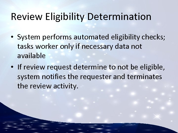 Review Eligibility Determination • System performs automated eligibility checks; tasks worker only if necessary
