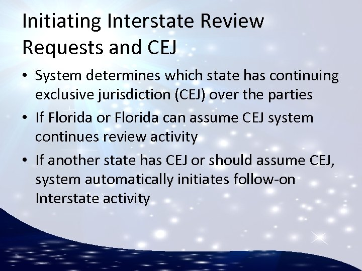 Initiating Interstate Review Requests and CEJ • System determines which state has continuing exclusive