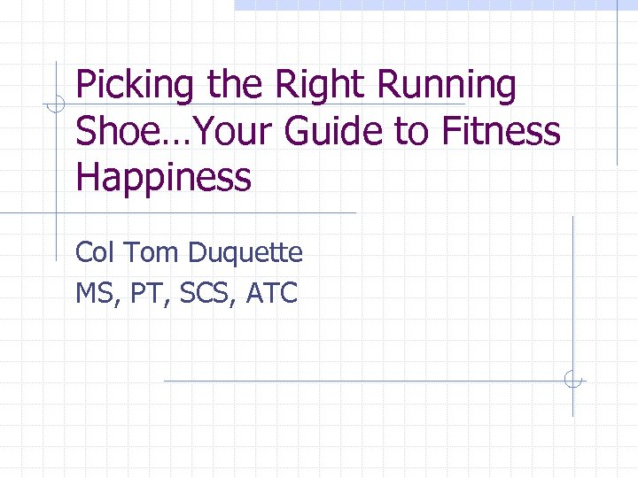 Picking the Right Running Shoe…Your Guide to Fitness Happiness Col Tom Duquette MS, PT,