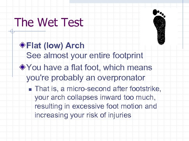 The Wet Test Flat (low) Arch See almost your entire footprint You have a